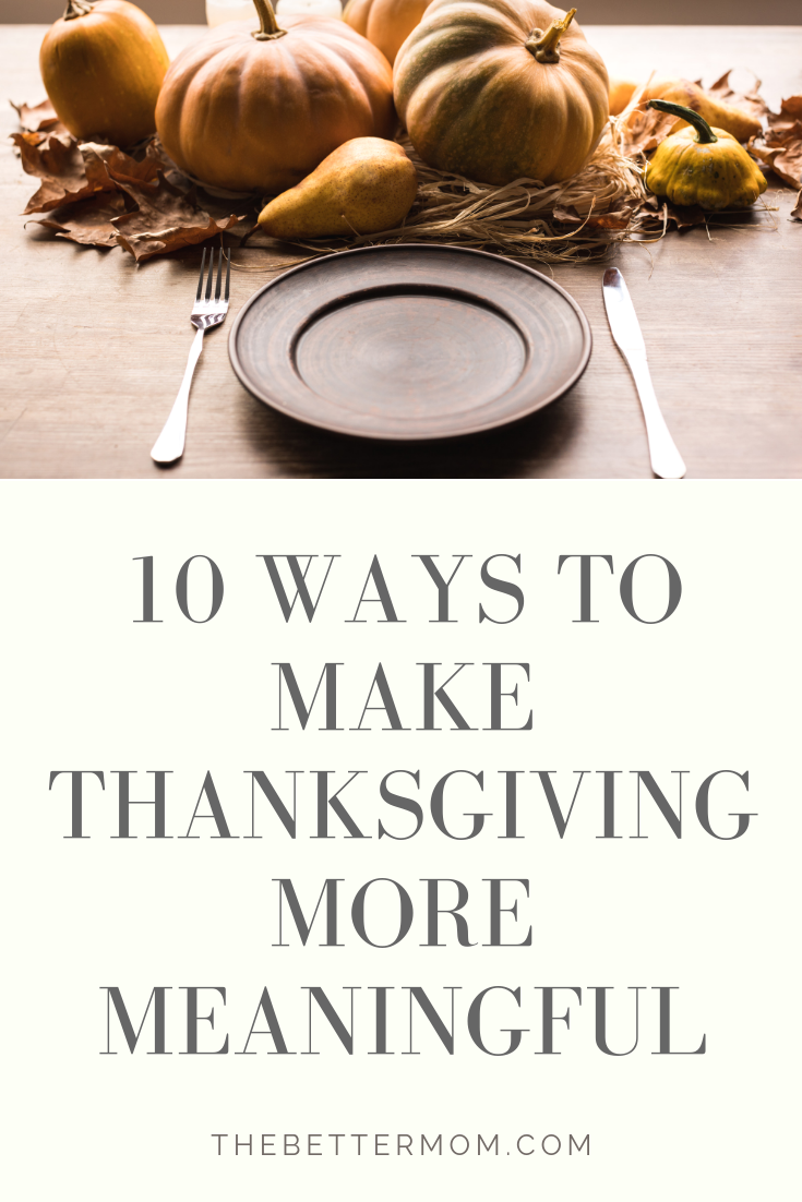 Are you looking for a meaningful way to celebrate Thanksgiving this year? Here are ten ways to make this special time more memorable!