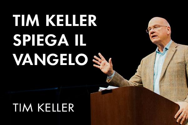 TIM KELLER SPIEGA IL VANGELO