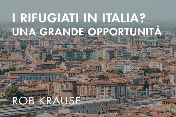 I Rifugiati in Italia? Una grande opportunità.