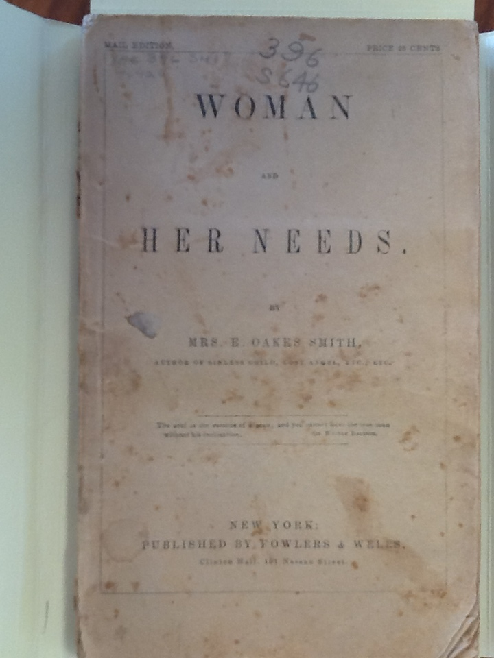 Original Copy of Oakes Smith's  Woman and Her Needs  (New York: Fowler and Wells, 1851) owned by the Yarmouth History Center, North Yarmouth ME.