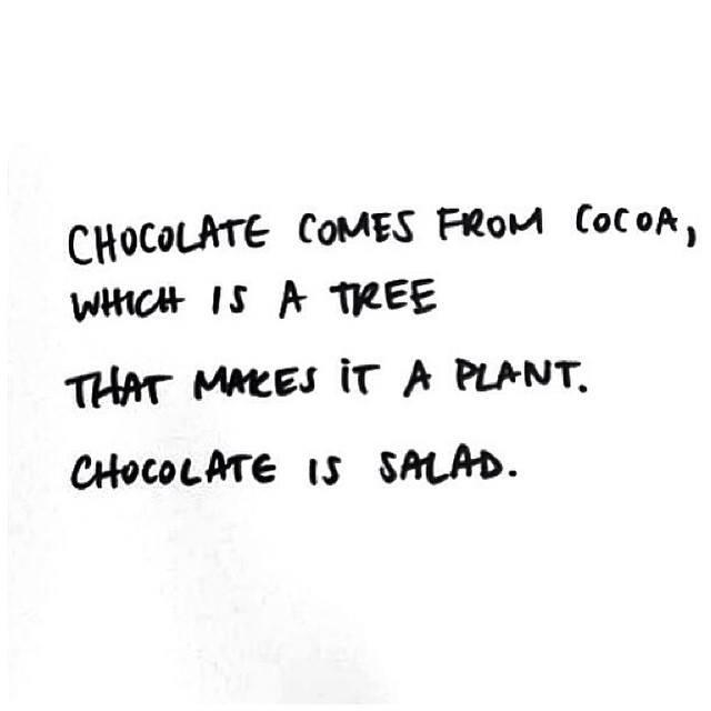 Yep. You heard it here folks. Chocolate is salad. You're welcome! :)