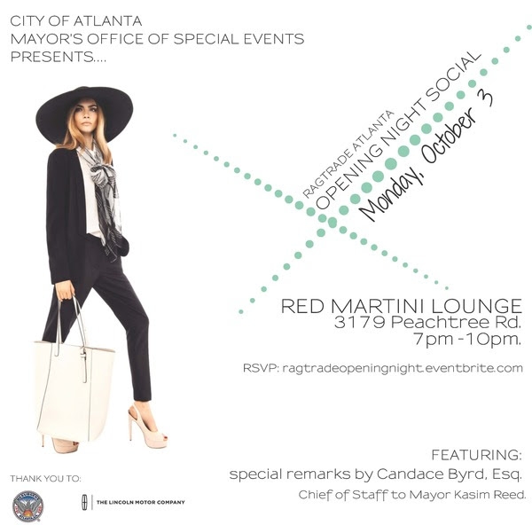Join the City of Atlanta Mayor's Office of Special Events as they host our 2016 Opening Night Social. Chief of Staff to Mayor Kasim Reed, Candace Byrd, Esq. will provide special remarks to kick-off RAGTRADE ATLANTA 2016.  The RAGTRADE ATLANTA Opening Night Social will be held at Red Martini Lounge on Peachtree Rd.