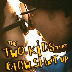 TheTwoKidsWhoBlowSh*tUp