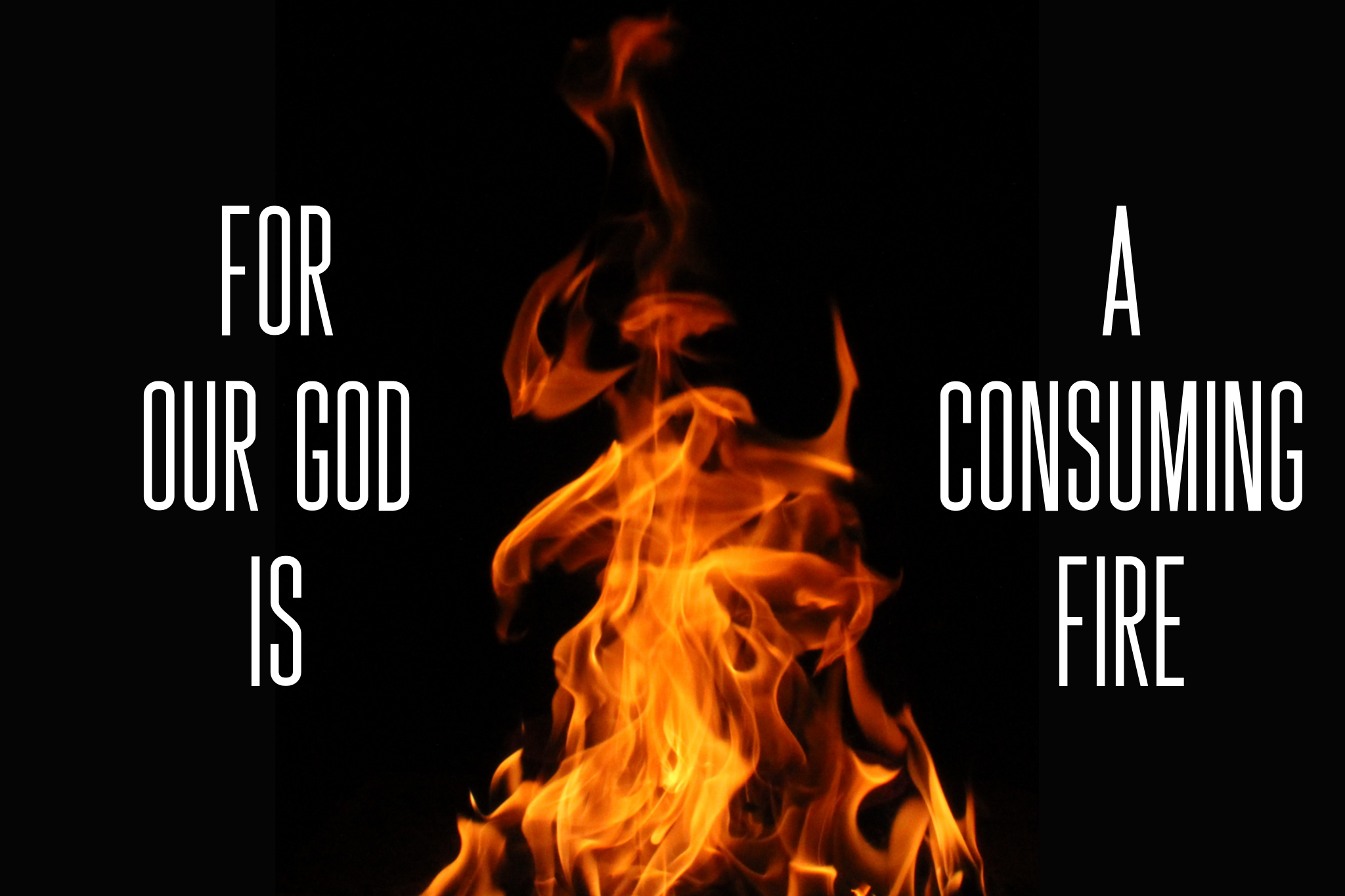 Our God is a Consuming Fire.png