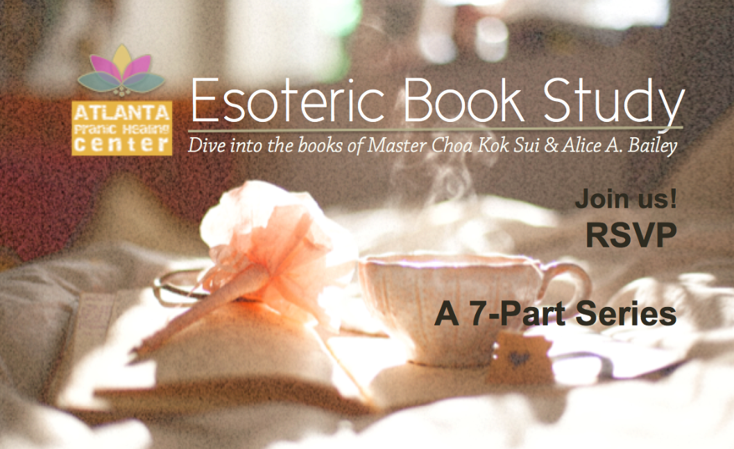 "The Esoteric Book Study is a 7-Part series. We dive into various esoteric books from authors such as Alice A. Bailey and Master Choa Kok Sui. These Book Studies have helped many to experience Master Choa's teachings into another level, spark spiritual growth and bring some esoteric ""understandings"" for practical and profound applications.  If interested and available, please join us. Our book study groupies love to eat, read, laugh and dive deeper. Join us online or in-person!  Learn More/See Curriculum/Register Here:  www.ATLPranicHealing.com/esoteric"