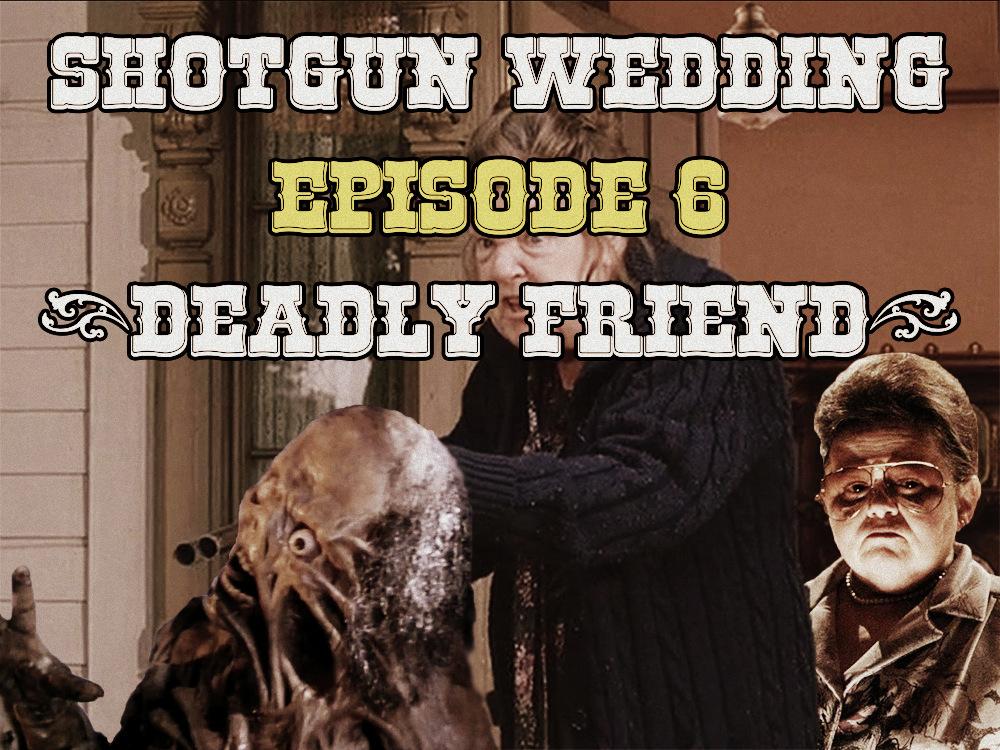 deadly friend shotgun wedding