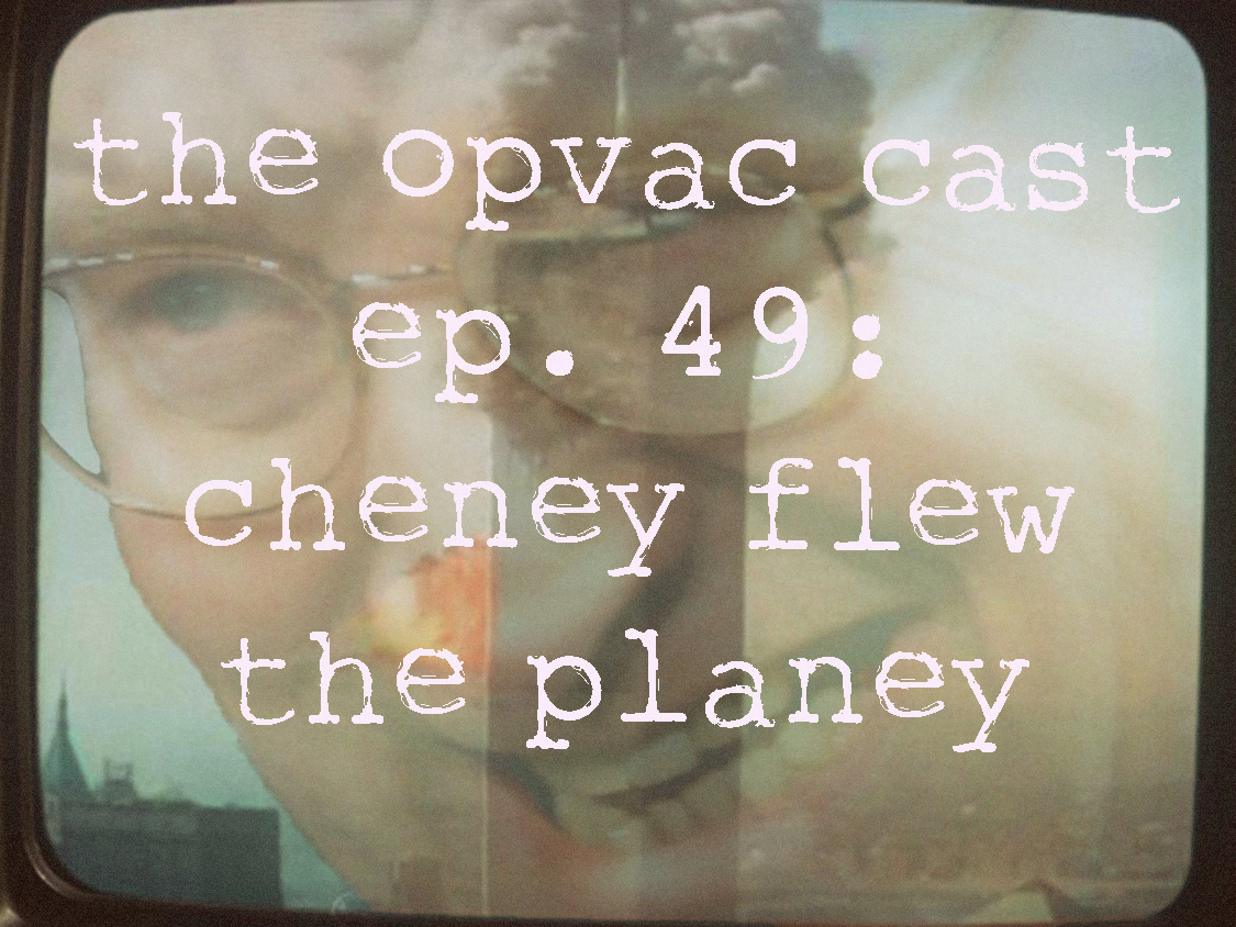 opvaccast-49-cheney-911.jpg