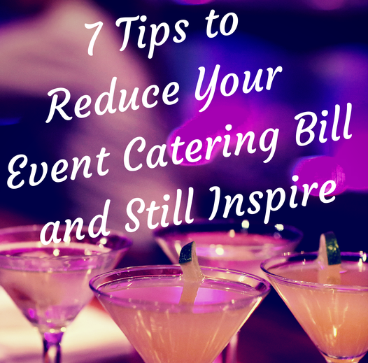 7 Tips to Reduce Your Event Catering Bill and Still Inspire