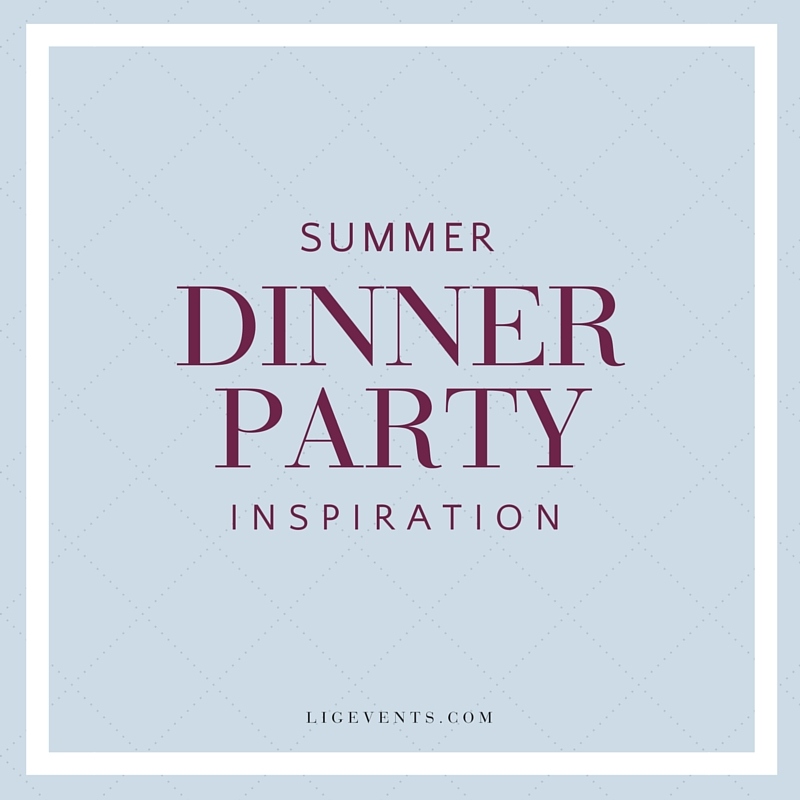 Summer Dinner Party Inspiration | LIG Events - Washington, DC Wedding and Event Planners