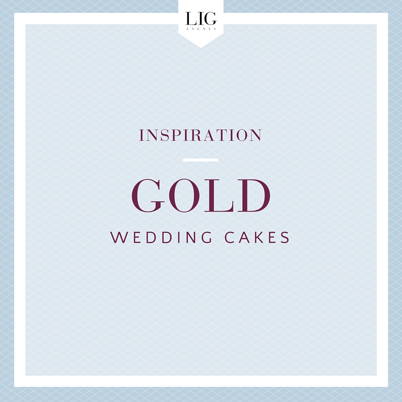 Gold Wedding Cake Inspiration | LIG Events - Washington, DC Wedding Planners