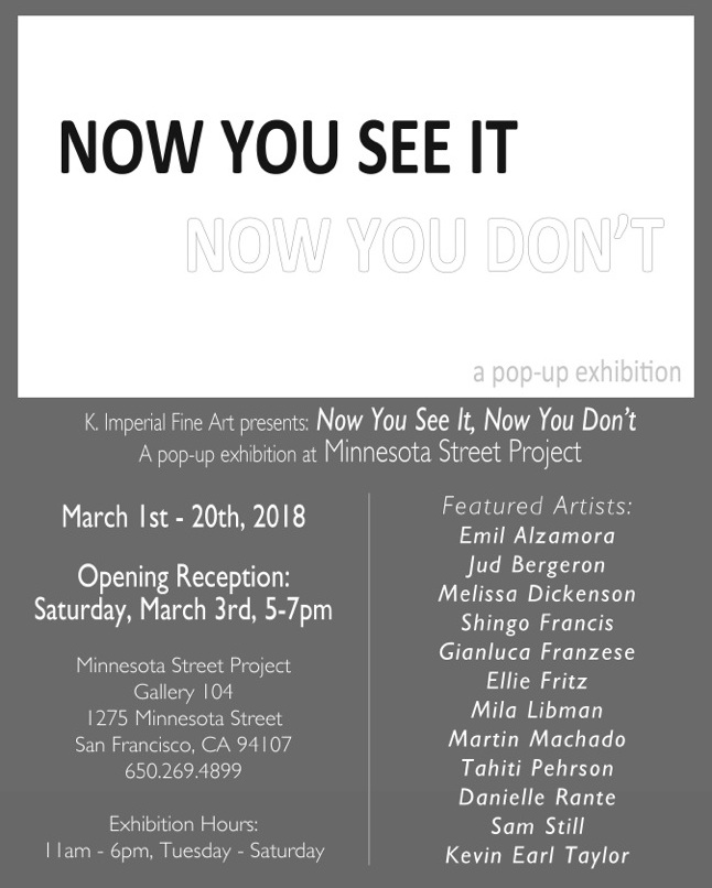 Pop Up! - K. Imperial Fine Art will be hosting a group show at The Minnesota St. Project in San Francisco from March 1st - 20th. Opening Reception on Saturday March 3rd from 5 - 7
