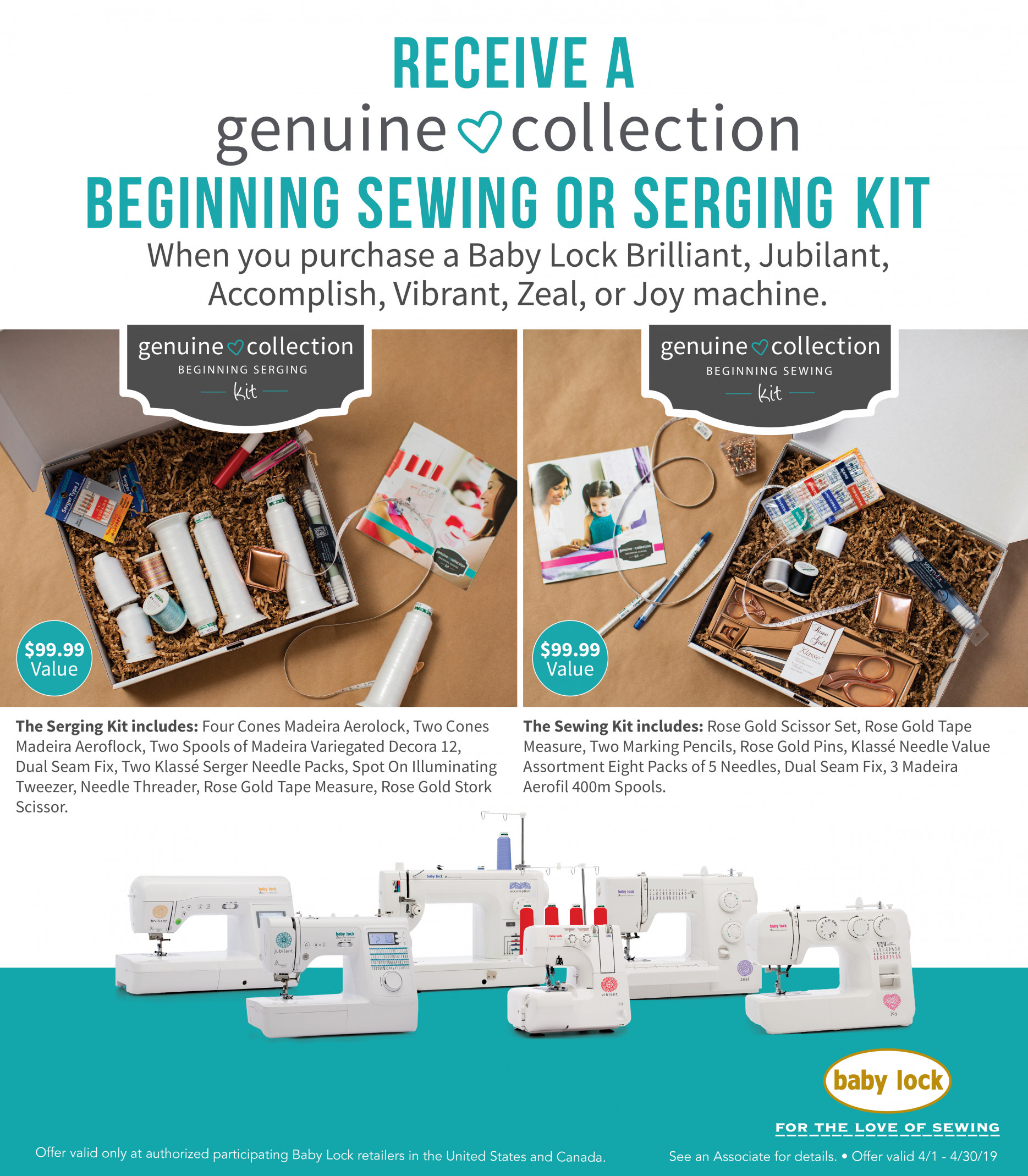 Baby Lock's Genuine Collection consists of a line-up of sewing machines and a serger that are perfect for the new sewing enthusiast or for smaller spaces. - In April, receive a FREE Beginning Sewing or Serging Kit valued at $99.99 to get started on your sewing journey!