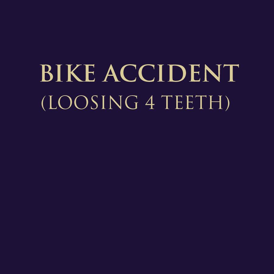 BIKE ACCIDENT - LOOSING 4 TEETH