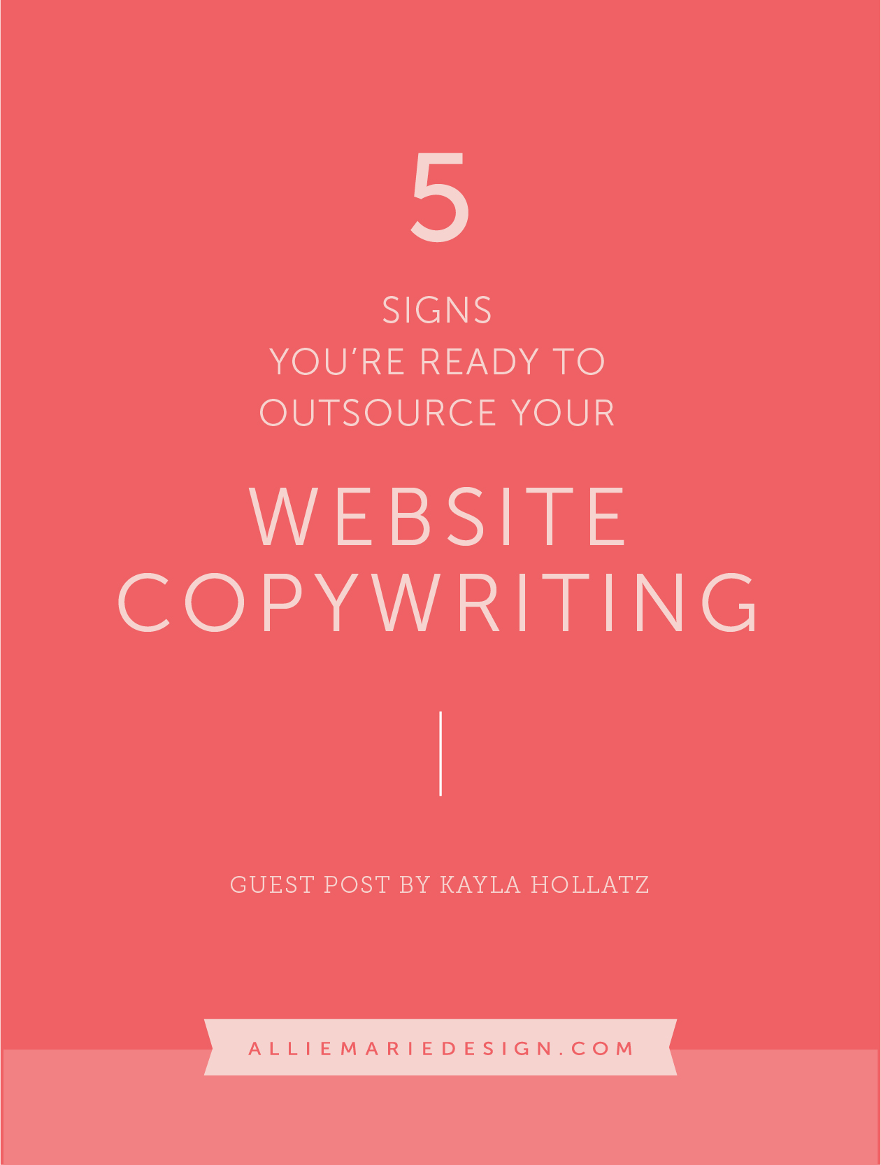 5 Signs You're Ready to Outsource Your Copywriting     Guest Post by Kayla Hollatz     AllieMarie Design Blog
