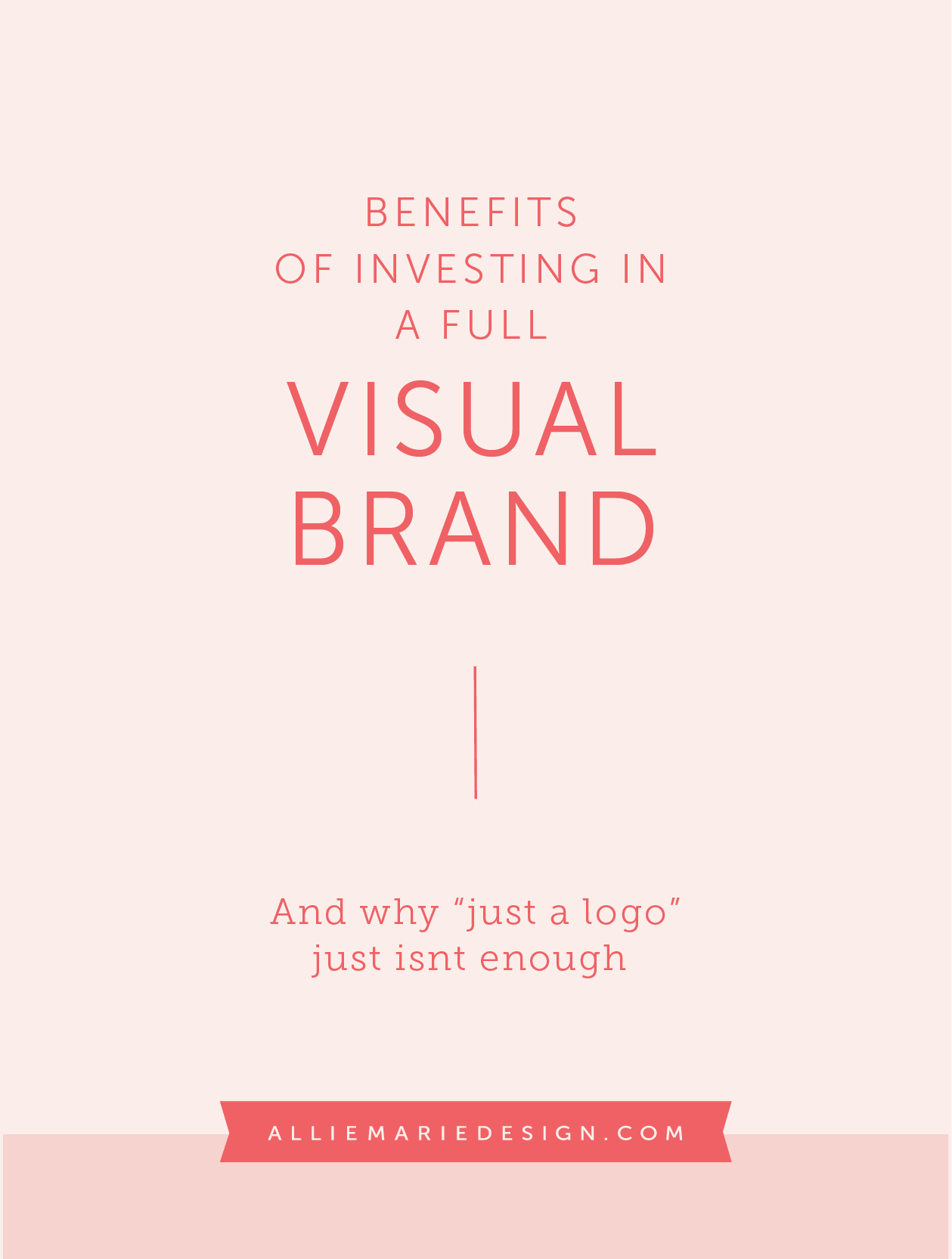 "Benefits of investing in a full visual brand and why ""just a logo"" just isn't enough"