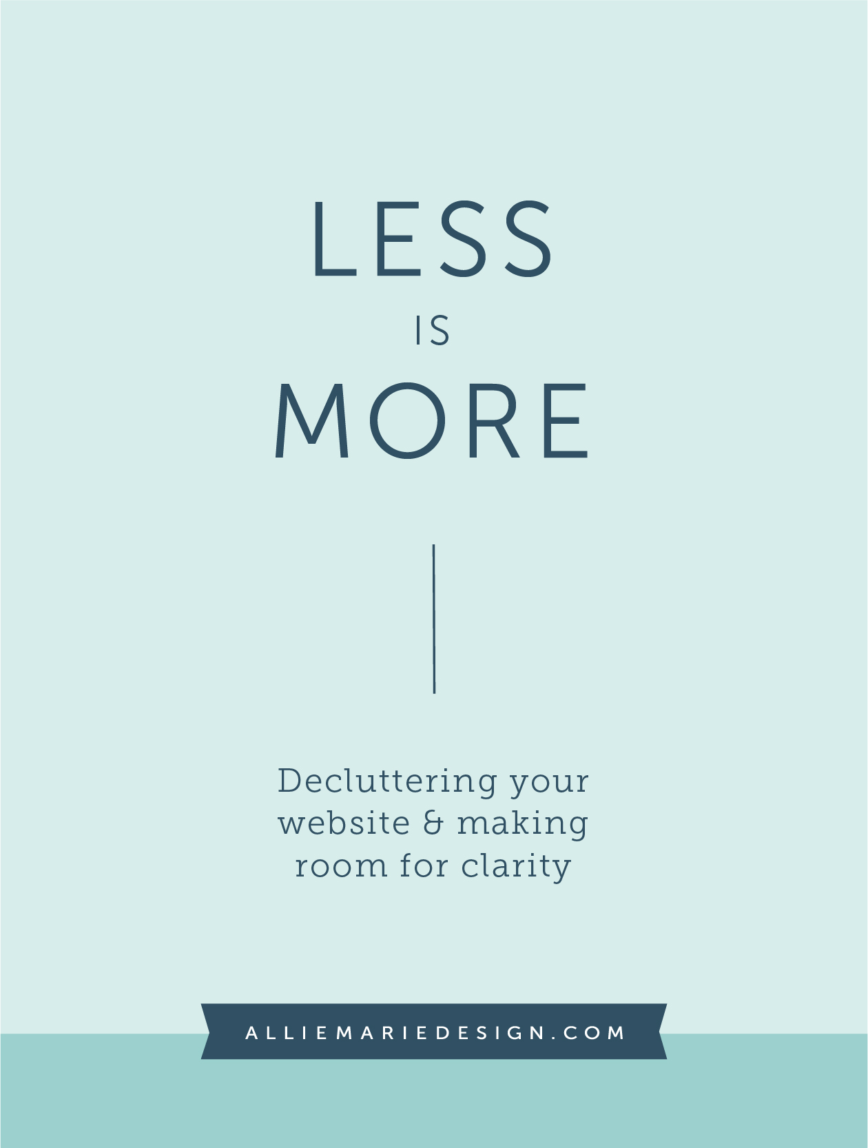 Less is More: Decluttering Your Website and Making Room for Clarity  |  AllieMarie Design Blog