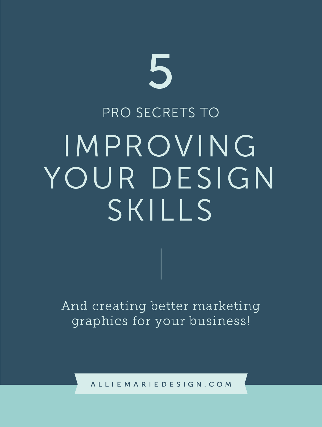 5 Pro Secrets to Improving Your Design Skills + Creating Better Marketing Graphics for your Business  |  Graphic Design Online Course  |  AllieMarie Design