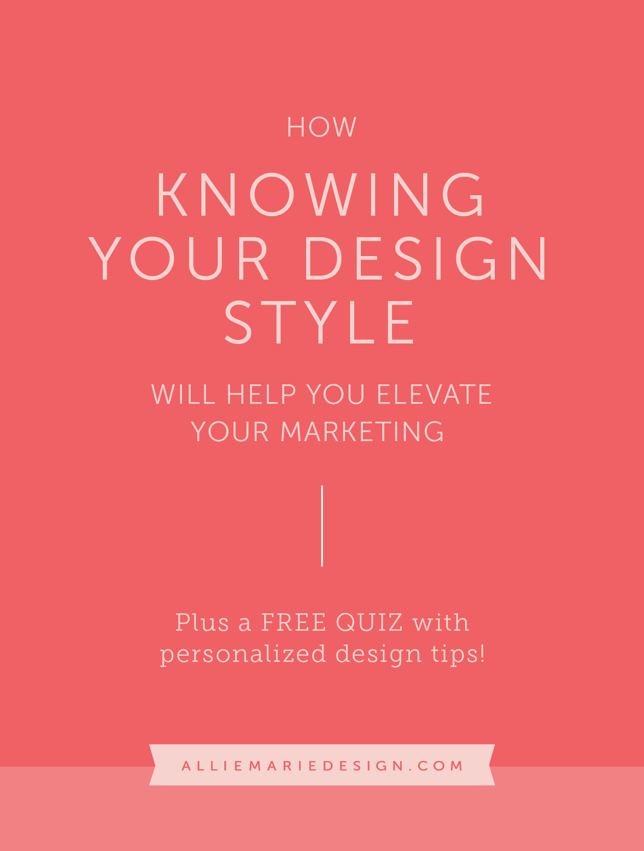 How Choosing a Design Style Will Help You Elevate Your Marketing for your Small Business     Plus a free design personality quiz with personalized tips to help you enhance your style     AllieMarie Design