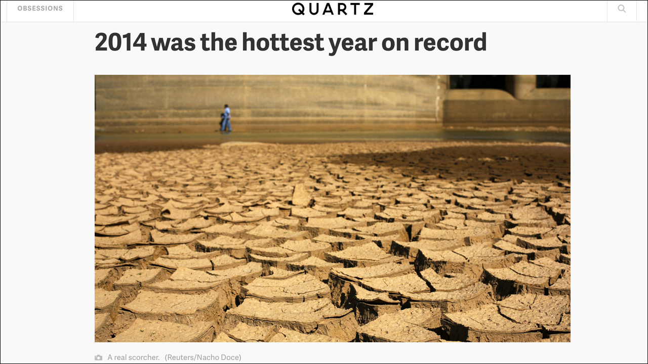 Jan. 16, 2015 - Quartz    2014 Was the Hottest Year on Record Read  Article
