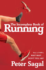 "Peter Sagal. Author of ""The Incomplete Book of Running"" and host of ""Wait Wait… Don't Tell Me!"""