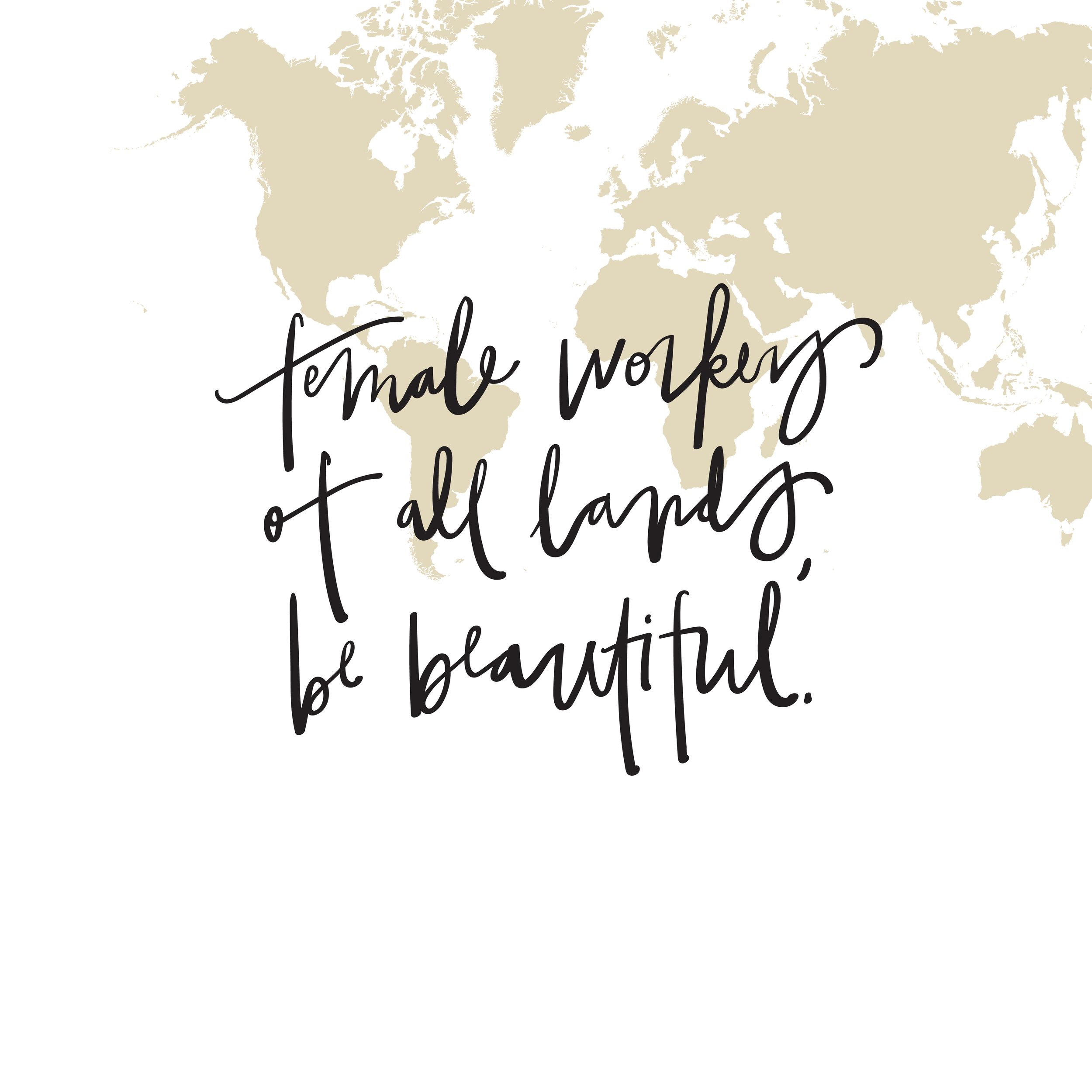 female-workers-of-all-lands-be-beautiful-hand-lettering-world-map-design-x-five
