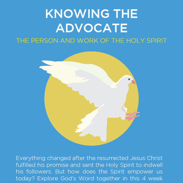 Knowing the Advocate: The Person and Work of the Holy Spirit   Everything changed after the resurrected Jesus Christ fulfilled his promise and sent the Holy Spirit to indwell his followers. The Gospel of Jesus Christ went forth in power and love; and the world has never been the same. The weak became strong, the ignorant became wise, the merciless became merciful and the timid became bold.  Is this YOUR present experience? It can be - and God wants it for you! Do you want to understand better how the Holy Spirit empowers you to...  • Experience the fullness of the life Christ promised to his followers? • Overcome sin in your life? • Be empowered for service? • Bear fruit for God? • Understand the Bible ? • Share the grace and mercy that has been granted to you?  In this 4 week study we will look at the little understood 3 rd person of the Trinity from a biblical perspective. We will explore God's Word together for the answers to these and many other questions.