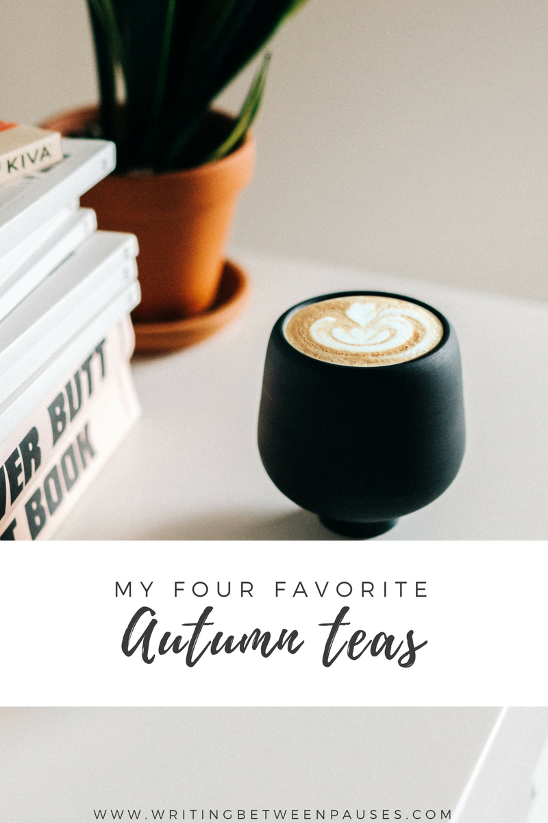 My Four Favorite Teas for Autumn | Writing Between Pauses