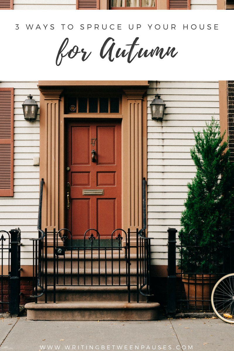 3 Ways to Spruce Up Your House for Autumn   Writing Between Pauses