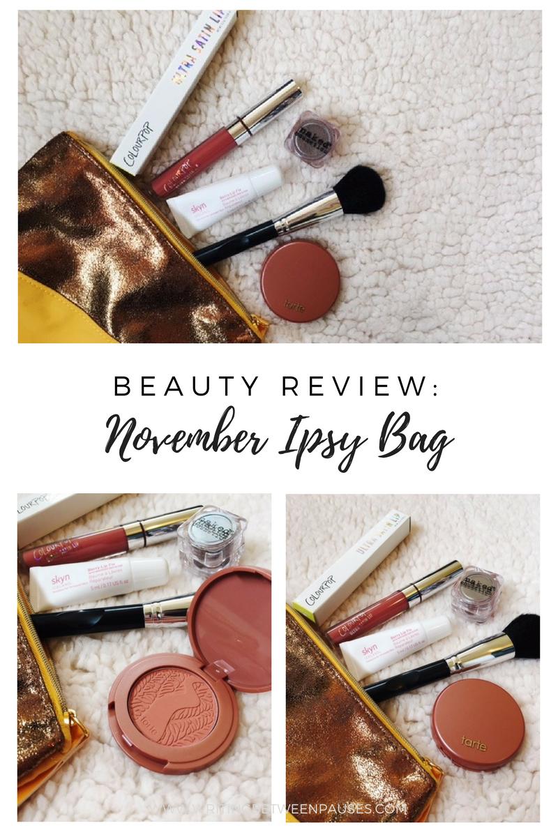Beauty Review: November Ipsy Bag   Writing Between Pauses