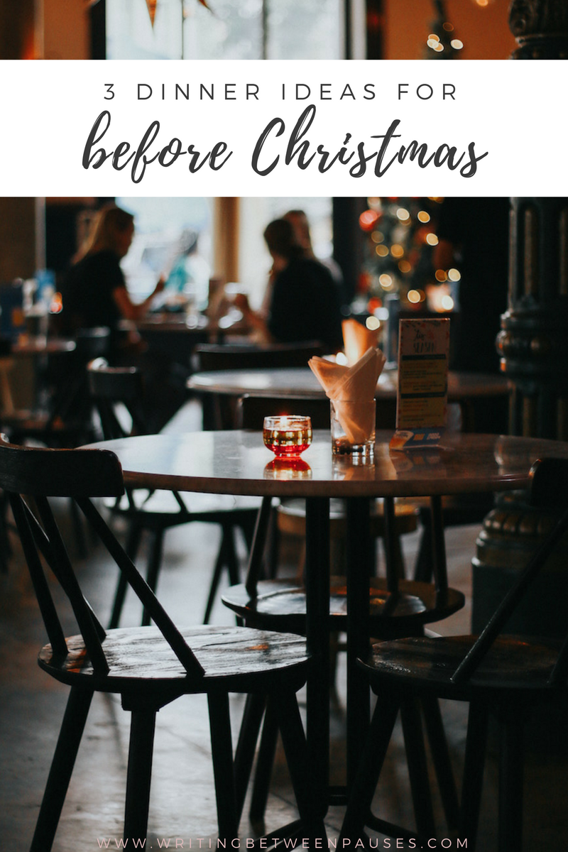 3 Dinner Ideas for Before Christmas | Writing Between Pauses