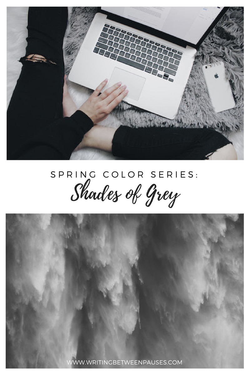 Spring Color Series: Shades of Grey | Writing Between Pauses