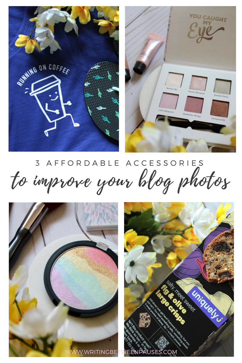 3 Affordable Accessories to Improve Your Blog Photos | Writing Between Pauses