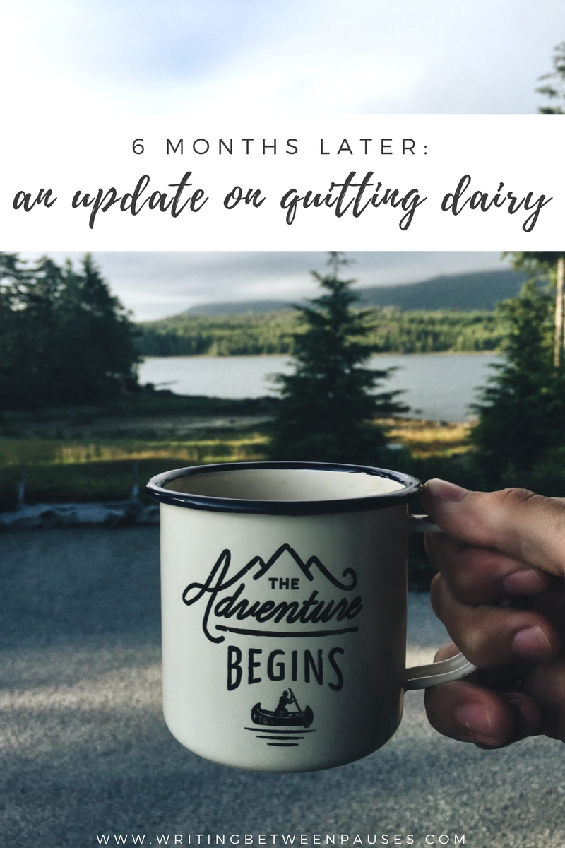 6 Months Later: An Update on Quitting Dairy | Writing Between Pauses