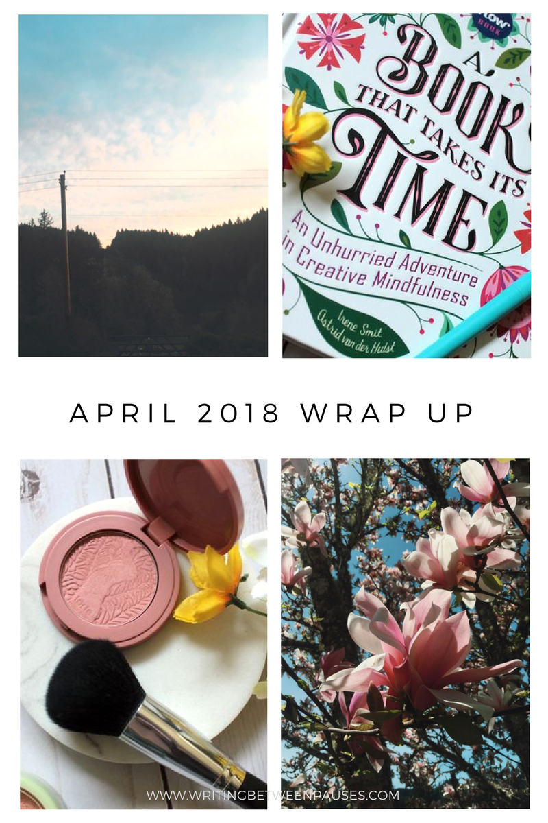 April 2018 Wrap Up | Writing Between Pauses