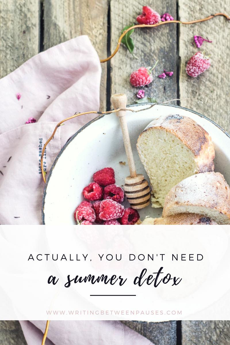 Actually, You Don't Need a Summer Detox | Writing Between Pauses
