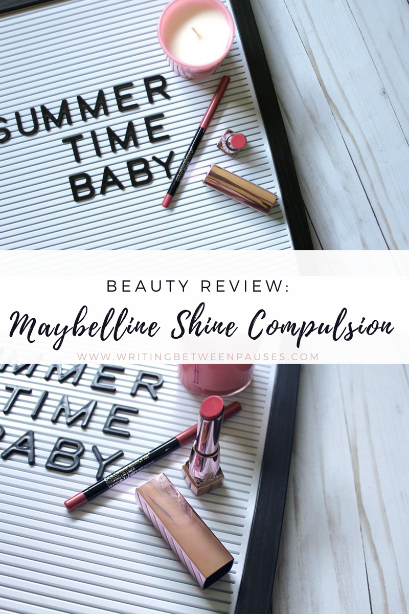 Beauty Review: Maybelline Shine Compulsion | Writing Between Pauses