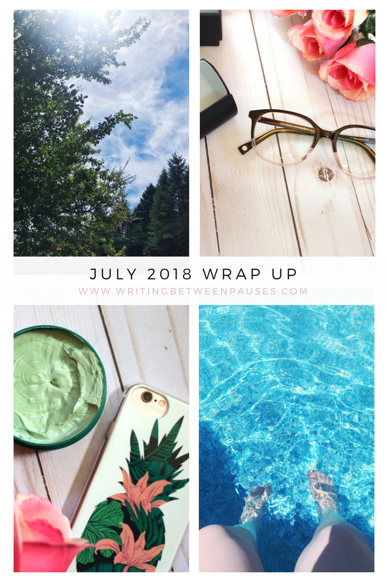July 2018 Wrap Up | Writing Between Pauses