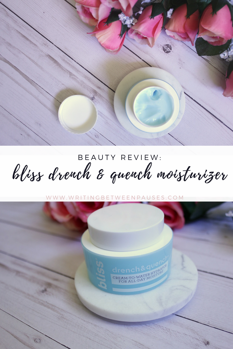 Beauty Review: bliss Drench & Quench Cream-to-Water Moisturizer | Writing Between Pauses
