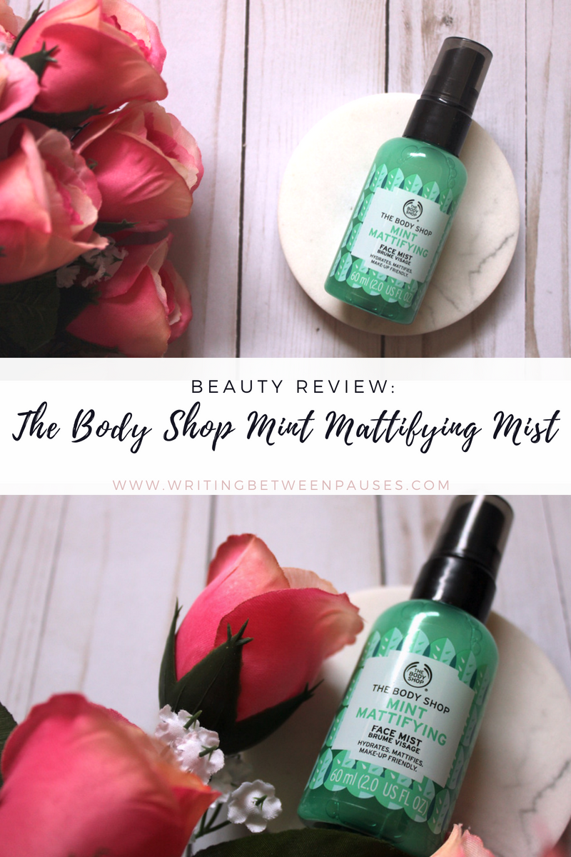 Beauty Review: The Body Shop Mint Mattifying Mist | Writing Between Pauses