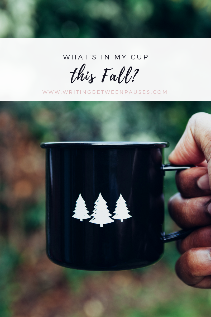 What's in My Cup This Fall? | Writing Between Pauses