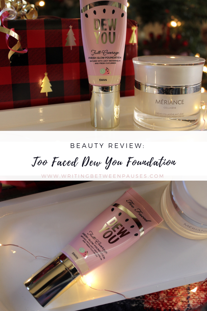 Beauty Review: Too Faced Dew You Full-Coverage Foundation | Writing Between Pauses