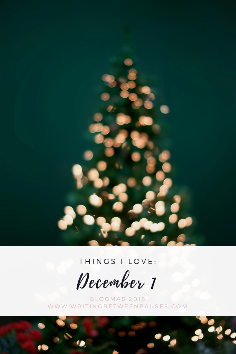 Things I Love: December 1 | Writing Between Pauses