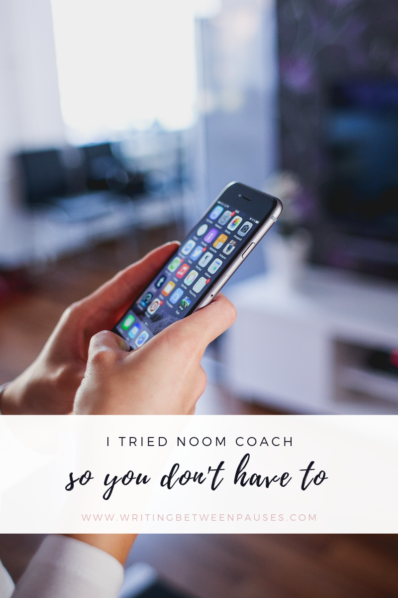 I Tried Noom Coach So You Don't Have To | Writing Between Pauses
