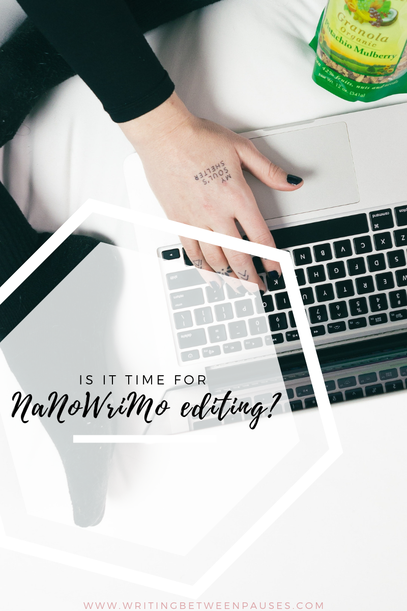 Is It Time for NaNoWriMo Editing? | Writing Between Pauses