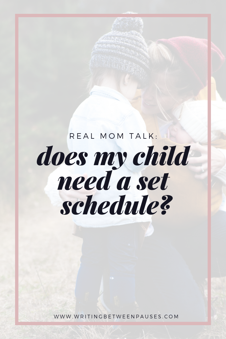 Real Mom Talk: Does My Child Need a Set Schedule? | Writing Between Pauses