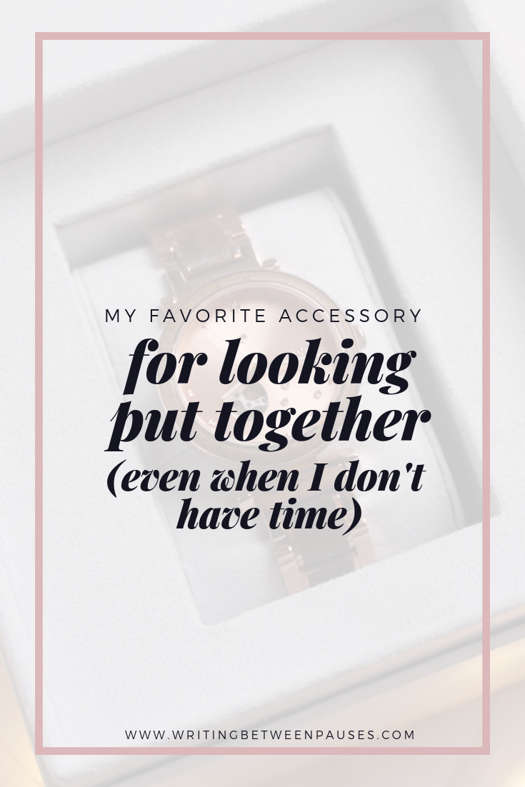 My Favorite Accessory For Looking Put Together (Even When I Don't Have Time) | Writing Between Pauses