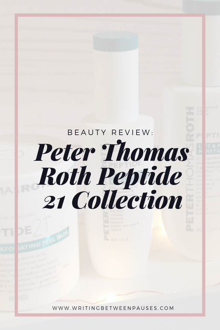 Beauty Review: Peter Thomas Roth Peptide 21 Collection | Writing Between Pauses