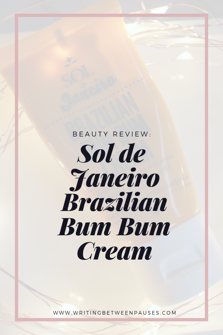 Beauty Review: Sol de Janeiro Brazilian Bum Bum Cream  | Writing Between Pauses