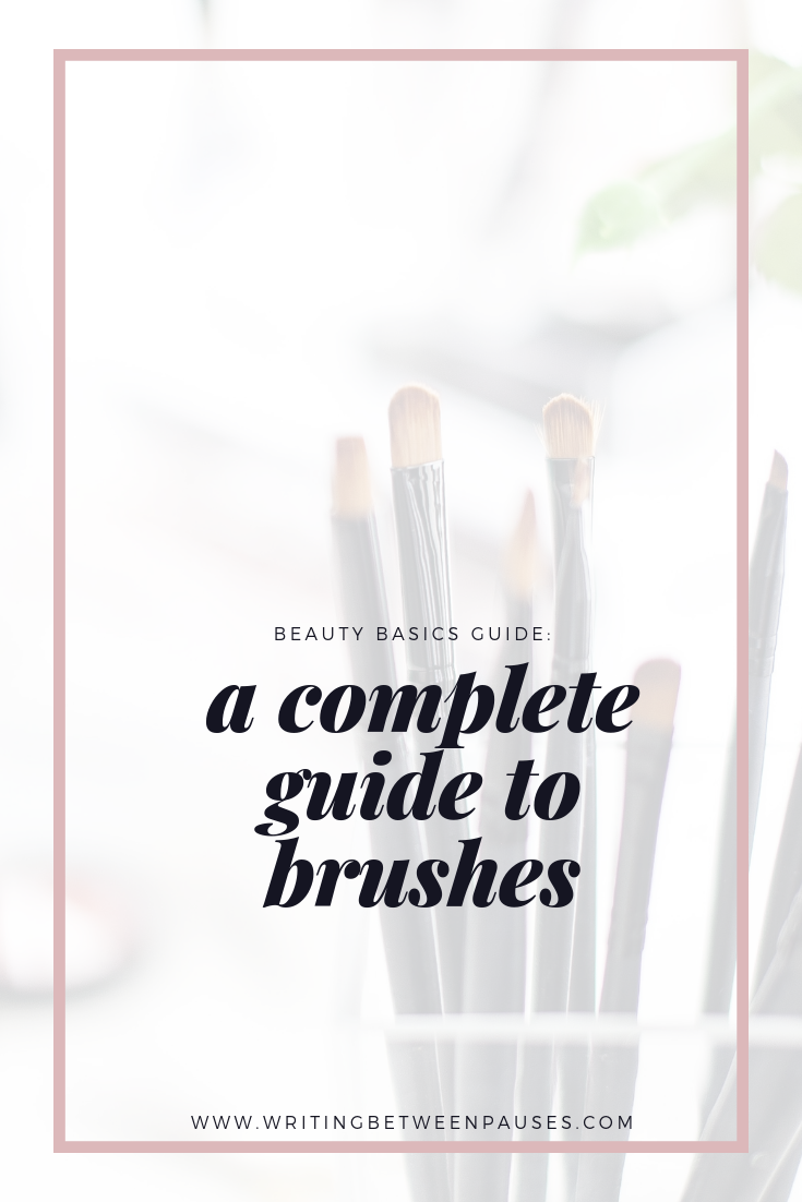 Beauty Basics Guide: A Complete Guide to Brushes | Writing Between Pauses