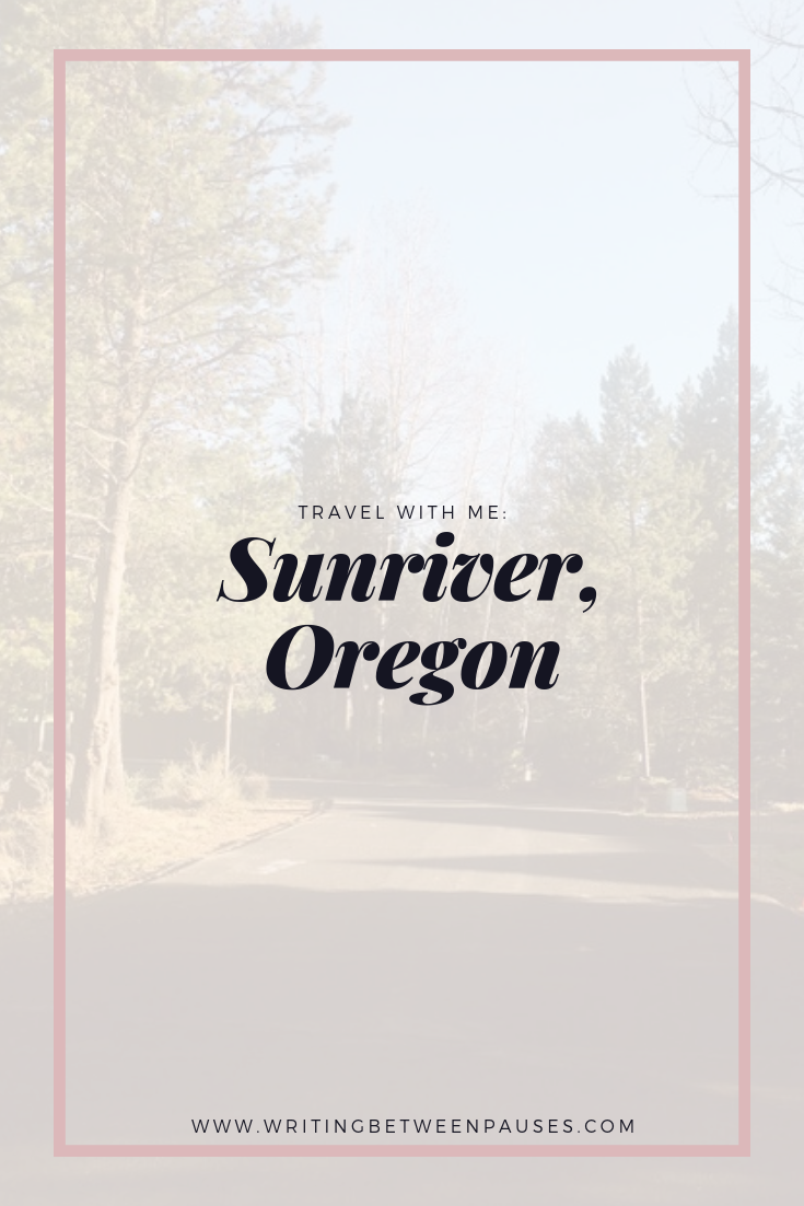 Travel With Me: Sunriver, Oregon | Writing Between Pauses